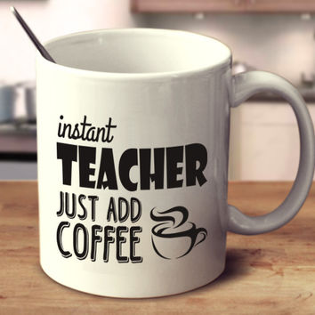 Instant Teacher Just Add Coffee