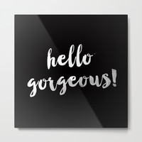 Hello Gorgeous! Metal Print by All Is One