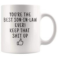 In Stock! - You're The Best Son In Law Ever! Keep That Up Coffee Mug | Gifts for Son-In-Law