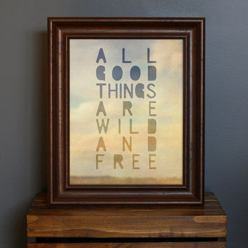 All Good Things Are Wild and Free Typography Art by CisforColor