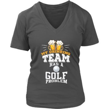 Women's My Drinking Team Has A Golf Problem V-Neck T-Shirt - Funny Gift