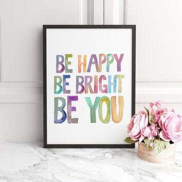COLORFUL WATERCOLOR ART,Quote Art,Be Happy,Be bright,Be You,Be Happy Sign,Inspirational Quote,Inspirational Print,Wall Art,Nursery Decor