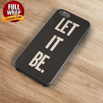 Let It Be Quote Full Wrap Phone Case For iPhone, iPod, Samsung, Sony, HTC, Nexus, LG, and Blackberry