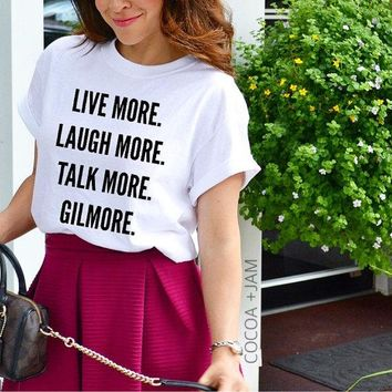 Live more Laugh more Talk more Gilmore girls t shirt women t-shirts fashion graphic tees Unisex tumblr shirts tshirts tops