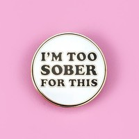 Too Sober For This Pin