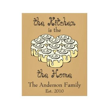 The Kitchen is the Heart of the Home Cinnamon Roll Canvas Print