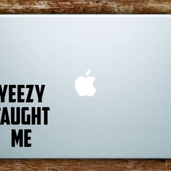 Kanye West Yeezy Taught Me Quote Wall Decal Sticker Laptop Apple Art Vinyl Rap Hip Hop Lyrics Music Inspirational Ye