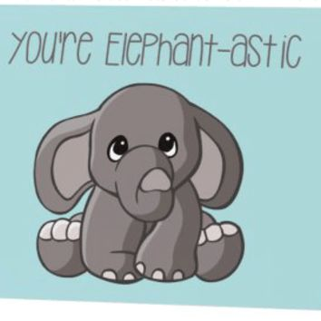 You're Elephant-astic Greeting Card