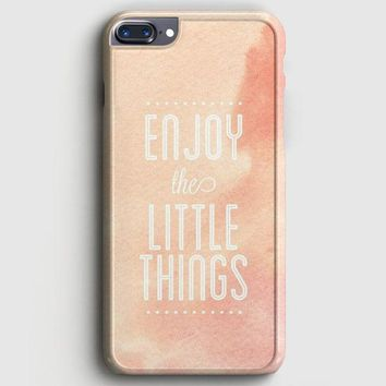 Enjoy The Little Things iPhone 8 Plus Case