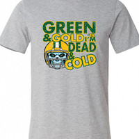 Green and Gold till I'm Dead and Cold T-Shirt Green Bay Football Sports Shirt tee Shirt Mens Ladies Womens Youth Kids DT-612