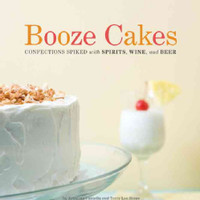 Booze Cakes: Confections Spiked With Spirits, Wine, and Beer (Paperback) | Overstock.com