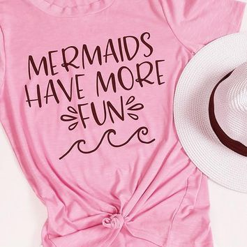 Mermaids Have More Fun Tumblr Letter T-Shirt High Quality Cotton tee Casual Mermaids Shirt Funny Popular Pink Clothes tops S-3XL