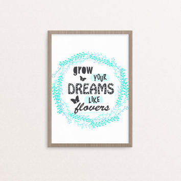 """Aqua Blue Floral Wreath Graphic """"Grow Your Dreams"""" Inspirational Quote - Includes 3 sizes - 4x6 - 8x10 - 10x10 - Hand Painted - Wall Art DIY"""