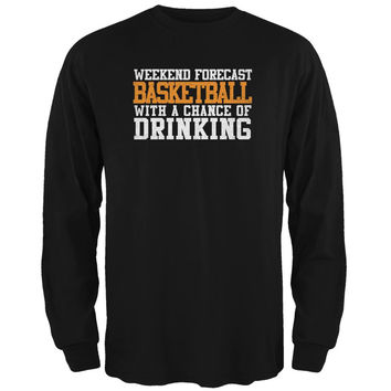 Weekend Forecast Basketball Drinking Black Adult Long Sleeve T-Shirt