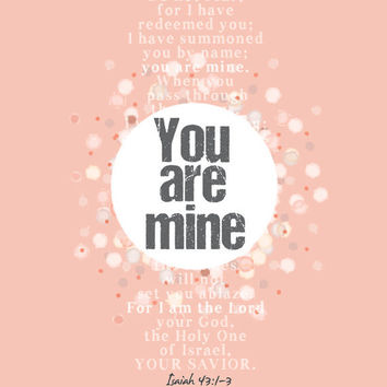You are Mine. Isaiah 43:1-3. Scripture Art. Bible verse. Women Artwork. Art print 8.5 x 11