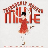 Original Broadway Cast of Thoroughly Modern Millie - Thoroughly Modern Millie (Original Broadway Cast Recording)