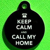 Pet ID Tag - Keep Calm and Call My Home