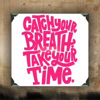 Catch your breath, Take your time - Painted Canvases - wall decor - wall hanging - inspirational quote on canvas - inspiring phrases