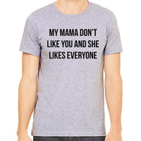 My Mama Don't Like You And She Likes Everyone T-Shirt - Justin Bieber Love Yourself Hipster Instagram Teen Girl Gift Song Lyric
