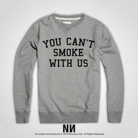 You Can't Smoke With Us Sweatshirt | Weed Crewneck Sweatshirt
