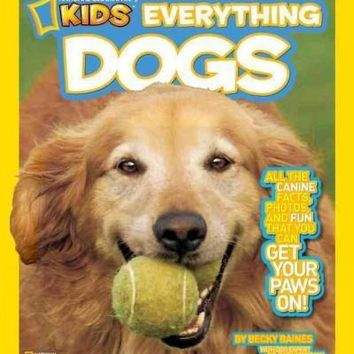 Dogs: All the Canine Facts, Photos, and Fun You Can Get Your Paws On! (National Geographic Kids Everything)