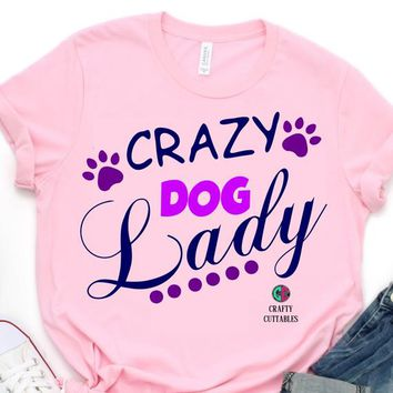 Crazy dog Lady svg,dog mom svg,svg dog,Tshirt svg,svg dof lady,dog svg,cat png,girlie svg,dog shirt,Silhouette Cameo,Cricut Files
