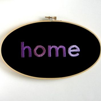 home - hand embroidered wall hanging / hoop art, embroidered wall art, fiber art, fabric art, home sign