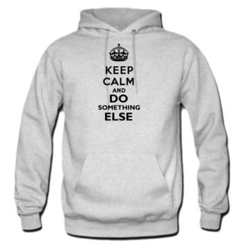 Keep Calm and Do Something Else Hoodie