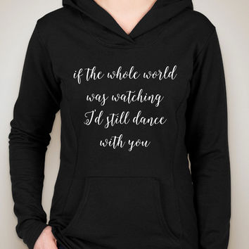 "Niall Horan ""This Town - If the whole world was watching, I'd still dance with you"" Unisex Adult Hoodie Sweatshirt"