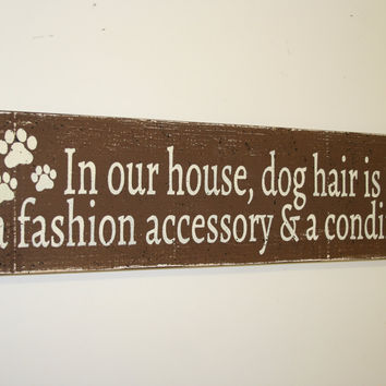 In Our House Dog Hair Wood Wall Sign Rustic Wood Wall Decor Wall Art Animal Lovers Wall Art Dog Wall Sign Housewarming Gift Primitive Wood