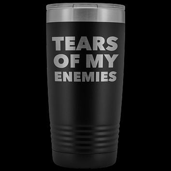 Tears of My Enemies Tumbler Funny Sarcastic Mug Metal Insulated Hot Cold Travel Coffee Cup 20oz BPA Free
