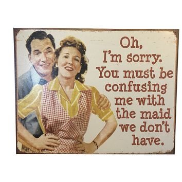 """Oh, I'm Sorry you're Mistaking me for the Maid"" Vintage Tin Poster"