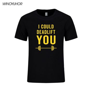 I CAN DEADLIFT YOU Letter Print T-shirts Men Funny Casual Cotton T Shirt Brand Clothing Hipster Tops Tee Camisetas Masculina