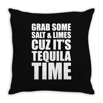 Grab Some Salt And Limes Cuz It's Tequila Time Throw Pillow