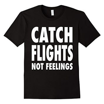 Catch Flights Not Feelings Bold T-Shirt