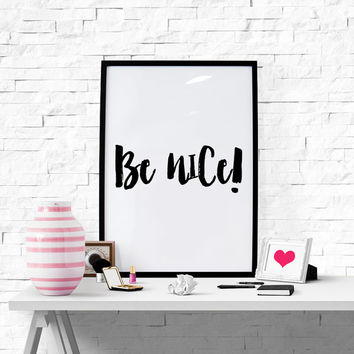 "Motivational Print  ""Be Nice'' Typography art Home decor Wall Poster Inspirational quote  Instant download Printable Art Typographic print"