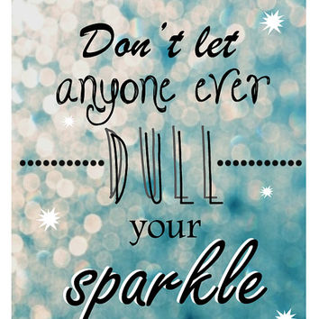 Don't Let Anyone Ever Dull Your Sparkle Art Print Typography, Quote poster, Wall art, 8.5 x 11