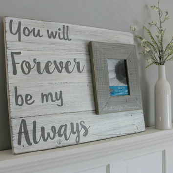 You will forever be my always | distressed sign with frame | reclaimed wood sign| wedding shower gift | rustic wedding | anniversary gift