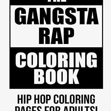 The Gangsta Rap Coloring Book: Hip Hop Coloring Pages For Adults!