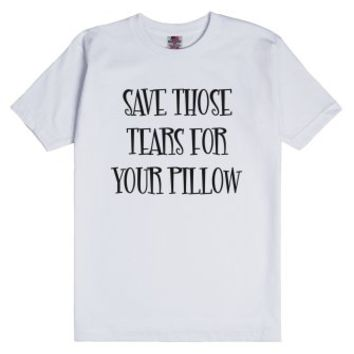 Save Those Tears For Your Pillow-Unisex White T-Shirt