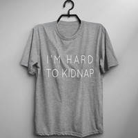 I'm hard to kidnap graphic tee for womens cute shirt for teen gift for her funny slogan T shirt print mens tshirts
