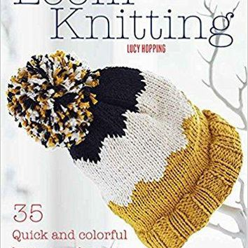 Loom Knitting: 35 quick and colorful knits on a loom