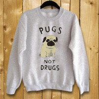 pugs not drugs ,sweatshirt for women and men,