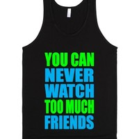 You Can Never Watch Too Much Friends - Black-Unisex Black Tank
