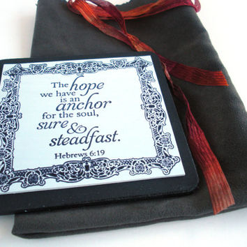 ANCHOR Verse & Fabric bag The hope we have is an anchor for the soul, sure and steadfast. Hebrews 6.19