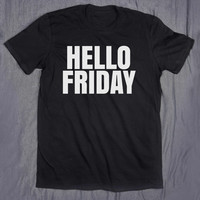Hello Friday Tumblr Top Slogan Tee Funny College Party Weekend Night Out T-shirt