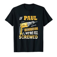 If Paul Can't Fix it We're All Screwed Shirt