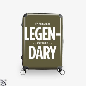 It's Going To Be Legendary Wait For It, How I Met Your Mother Suitcase
