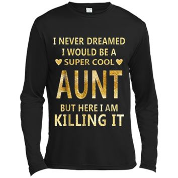 I Never Dreamed I Would Be A Super Cool Aunt  Long Sleeve Moisture Absorbing Shirt