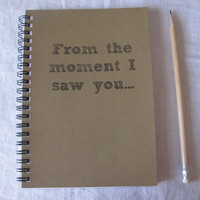 From the moment I saw you... - 5 x 7 journal